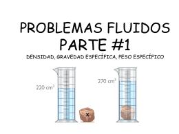 PROBLEMAS FLUIDOS PARTE #1 DENSIDAD, GRAVEDAD …