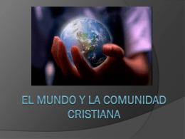 EL MUNDO Y LA COMUNIDAD CRISTIANA