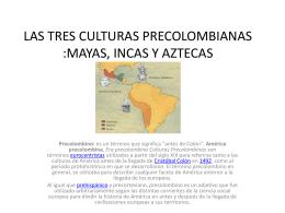 LAS TRES CULTURAS PRECOLOMBIANAS :MAYAS, INCAS …