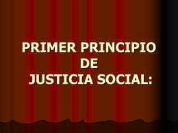 PRIMER PRINCIPIO DE JUSTICIA SOCIAL: