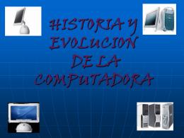 HISTORIA Y EVOLUCION DELA COMPUTADORA
