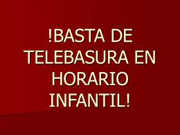 !BASTA DE TELEBASURA EN HORARIO INFANTIL!