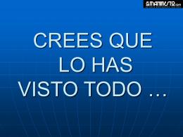CREES QUE LO HAS VISTO TODO