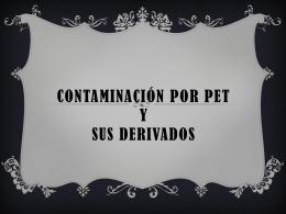 CONTAMINACON POR PET Y SUS DERIVADOS