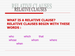 WHAT IS A RELATIVE CLAUSE? RELATIVE CLAUSES BEGIN …