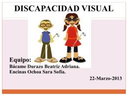 DISCAPACIDAD VISUAL Equipo: Bacame Durazo Beatriz …