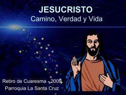 Jesucristo: Verdad, Camino y Vida