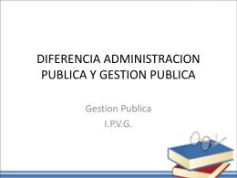 DIFERENCIA ADMINISTRACION PUBLICA Y GESTION …