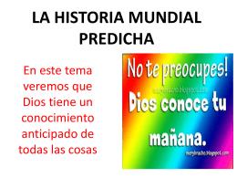 LA HISTORIA MUNDIAL PREDICHA