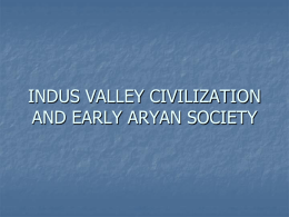 INDUS VALLEY CIVILIZATION - Ms. Flores AP World History