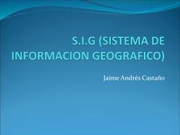 S.I.G (SISTEMA DE INFORMACION GEOGRAFICO)