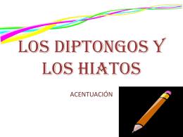 LOS DIPTONGOS Y LOS HIATOS