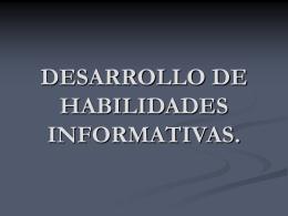 DESARROLLO DE HABILIDADES INFORMATIVAS.