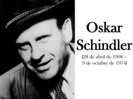 Oskar Schindler (28 de abril de 1908 – 9 de octubre de 1974)