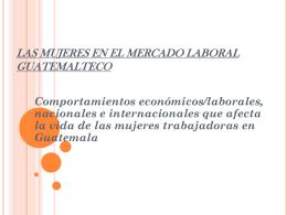 Las Mujeres en el Mercado laboral Guatemalteco 1