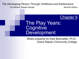 The Play Years: Cognitive Development (Ch 9)