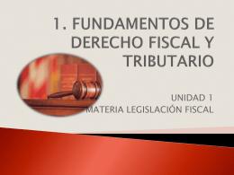 1. FUNDAMENTOS DE DERECHO FISCAL Y TRIBUTARIO