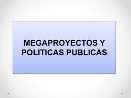 MEGAPROYECTOS Y POLITICAS PUBLICAS