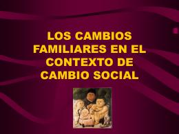 LOS CAMBIOS FAMILIARES EN EL CONTEXTO DE CAMBIO …