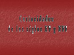 CURIOSIDADES DE LOS SIGLOS XV