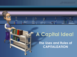 A Capital Idea! The Uses and Rules of CAPITALIZATION