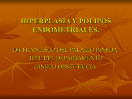 HIPERPLASIA Y POLIPOS ENDOMETRIALES