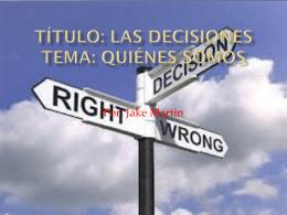 Titulo: Las Decisiones Tema: Quienes Somos