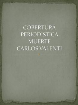 COBERTURA PERIODISTICA MUERTE CARLOS VALENTI