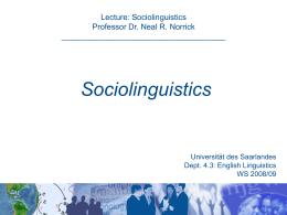 Lecture: Sociolinguistics Professor Dr. Neal R. Norrick