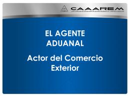 El Agente Aduanal, actor del comercio exterior (Cd. Juarez