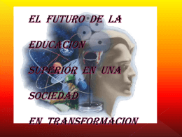 EL FUTURO DE LA EDUCACION SUPERIOR EN UNA …