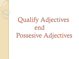 Qualify Adjectives end Possesive Adjectives