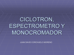 CICLOTRON, ESPECTROMETRO Y MONOCROMADOR