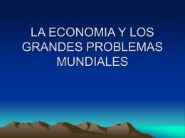 LA ECONOMIA Y LOS GRANDES PROBLEMAS MUNDIALES