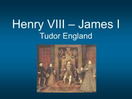 Henry VIII – James I Tudor England