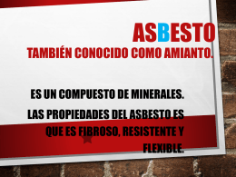 Asbesto tambien conocido como Amianto.