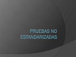 PRUEBAS NO ESTANDARIZADAS