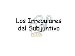Los Irregulares del Subjuntivo