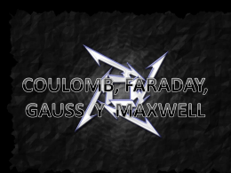 COULOMB, FARADAY, GAUSS Y MAXWELL