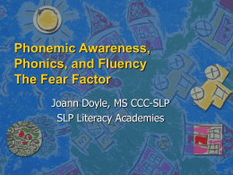 Phonemic Awareness, Phonics, and Fluency The Fear Factor