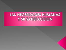 LAS NECESIDADES HUMANAS Y SU SATISFACCION