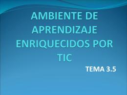 AMBIENTE DE APRENDIZAJE ENRIQUECIDOS POR TIC