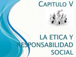 Capitulo VLA ETICA Y RESPONSABILIDAD SOCIAL