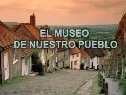 El museo de nuestro pueblo