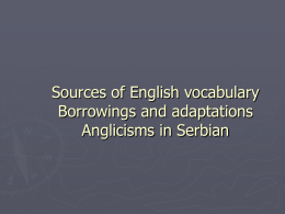 Sources of English vocabulary Borrowings and adaptations