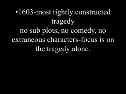 1603-most tightly constructed tragedy no sub plots, no