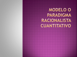 Modelo o paradigma racionalista cuantitativo