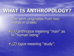 WHAT IS ANTHROPOLOGY? - Florida International …