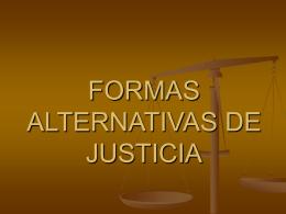 FORMAS ALTERNATIVAS DE JUSTICIA