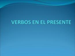 VERBOS EN EL PRESENTE